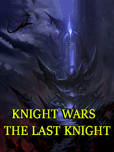 Скачать Knight wars: The last knight: Android Action RPG игра на телефон и планшет.