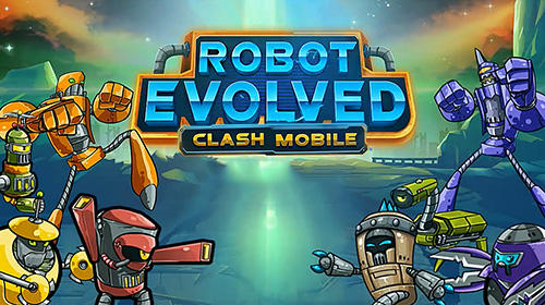 Скачать Robot evolved: Clash mobile: Android Роботы игра на телефон и планшет.