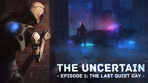 Скачать The uncertain. Episode 1: The last quiet day: Android Роботы игра на телефон и планшет.