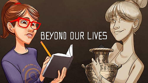 Скачайте игру Beyond our lives для iPad.